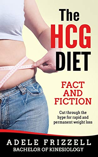 The HCG Diet Fact and Fiction: Cut through the hype for rapid and permanent weight loss (The HCG Diet Book Series, Band 1)