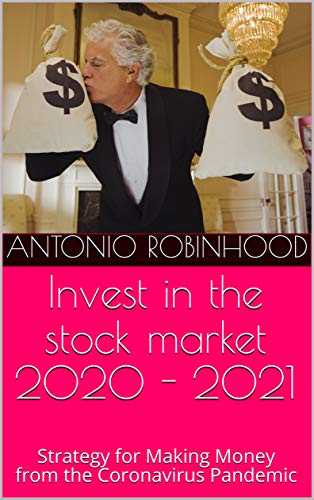 Invest in the stock market 2020 - 2021: Strategy for Making Money from the Coronavirus Pandemic (Smart investors Book 1) (English Edition)