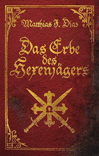 Das Erbe des Hexenjägers: Abenteuerroman