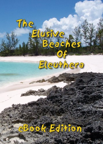 The Elusive Beaches Of Eleuthera ~ eBook Edition: Your Guide to the Hidden Beaches of this Bahamas Out-Island including Harbour Island (Geezer Guides Travel 1) (English Edition)
