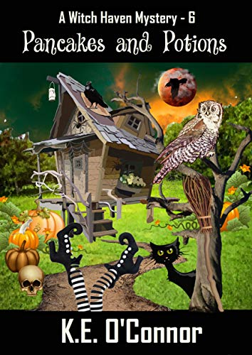 Pancakes and Potions (Witch Haven Mystery - a fun cozy witch paranormal mystery Book 6) by [K.E. O'Connor]
