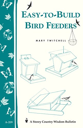 Easy-to-Build Bird Feeders: Storey's Country Wisdom Bulletin A-209 (Storey Country Wisdom Bulletin) by [Mary Twitchell]