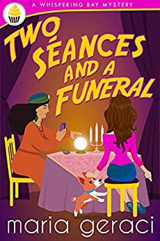 Two Seances and a Funeral (Whispering Bay Mystery Book 5) by [Maria Geraci]