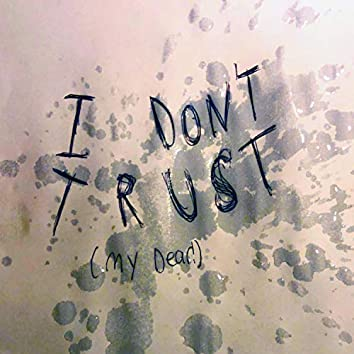 I Don't Trust (My Dear)