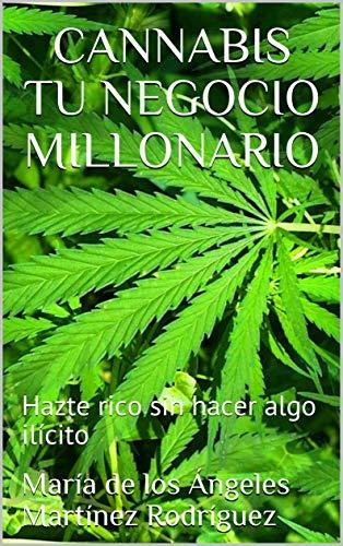 CANNABIS TU NEGOCIO MILLONARIO: Hazte rico sin hacer algo ilícito
