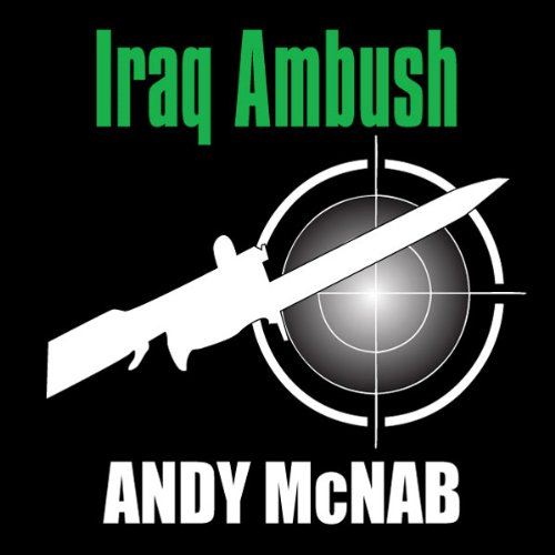Iraq Ambush     Spoken from the Front (Unabridged)              By:                                                                                                                                 Andy McNab                               Narrated by:                                                                                                                                 Stephen Moyer                      Length: 15 mins     22 ratings     Overall 3.7