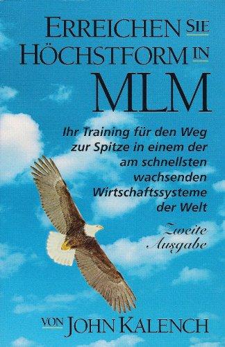 Erreichen Sie Höchstform in MLM. Ihr Training für den Weg zur Spitze in einem der schnellsten wachsenden Wirtschaftssysteme der Welt. 2. Ausgabe