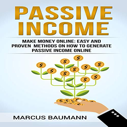 Passive Income: Make Money Online: Easy and Proven Methods on How to Generate Passive Income Online audiobook cover art