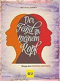 Der Feind in meinem Kopf: Stopp den inneren Kritiker (GU Mind & Soul Textratgeber)