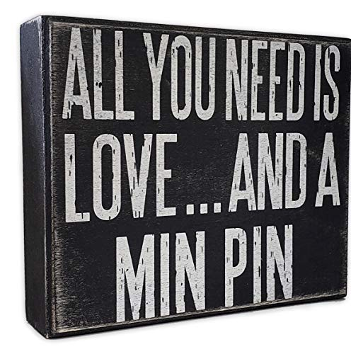 JennyGems - All You Need is Love and a Min Pin - Wooden Sign - Miniature Pinscher Dogs - Min Pins Moms and Owners - Shelf Knick Knacks