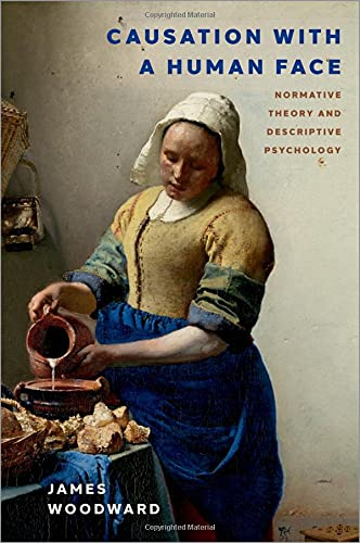 Compare Textbook Prices for Causation with a Human Face: Normative Theory and Descriptive Psychology Oxford Studies in Philosophy of Science 1 Edition ISBN 9780197585412 by Woodward, James