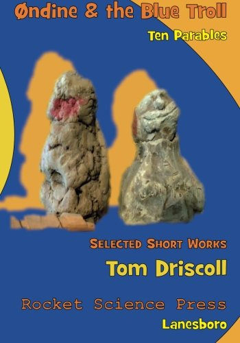 Ondine and the Blue Troll: Ten Parables, Selected Short Works