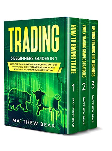 Trading: 3 Beginners' Guides in 1:  Learn the Trading Bases in Options, Swing, Day, Forex and the Psychology for Investing, with Proven Strategies, to Create an Alternative Income. (English Edition)