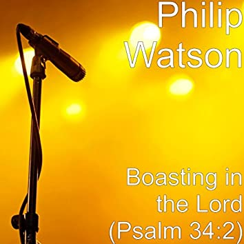 Boasting in the Lord (Psalm 34:2)