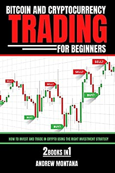 Bitcoin And Cryptocurrency Trading For Beginners  How to Invest and Trade in Crypto using the Right Investment Strategy 2 Books in 1