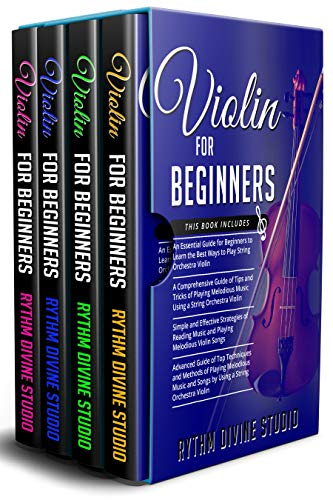 Violin for Beginners: 4 in 1- Beginner's Guide+ Tips and Tricks+ Simple and Effective Strategies of Reading Music and Playing Melodious Violin Songs+...