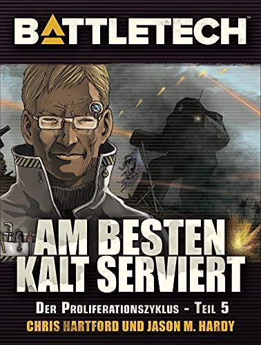 BattleTech - Am Besten kalt serviert: Proliferationszyklus 5 (German Edition)