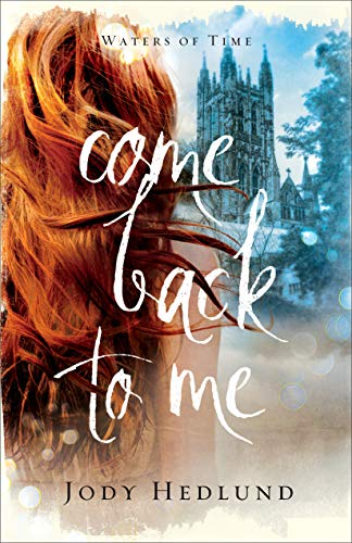 Come Back to Me (Waters of Time Book #1) by [Jody Hedlund]