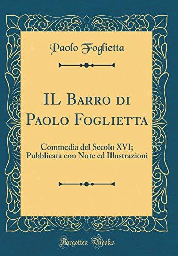 IL Barro di Paolo Foglietta: Commedia del Secolo XVI; Pubblicata con Note ed Illustrazioni (Classic Reprint)