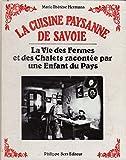 La cuisine paysanne de Savoie - La vie des fermes et des chalets racontée par une enfant du pays