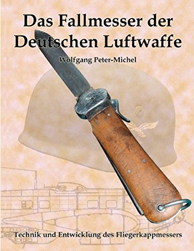 Das Fallmesser der Deutschen Luftwaffe: Technik und Entwicklung des Fliegerkappmessers