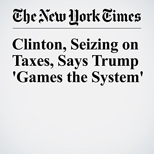 Clinton, Seizing on Taxes, Says Trump 'Games the System' cover art