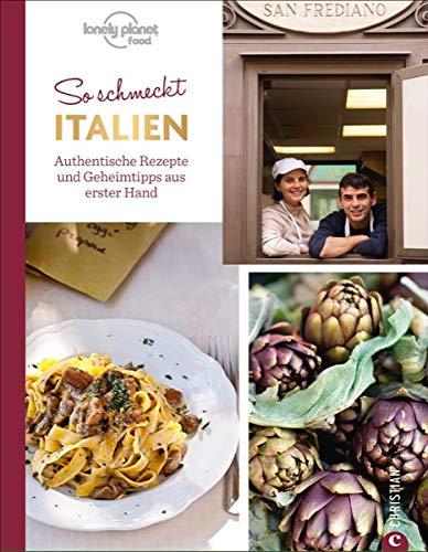Italienisch kochen: So schmeckt Italien. Authentische Rezepte und Geheimtipps aus erster Hand. Die echte Länderküche Italiens. Ein Italienkochbuch mit 60 Rezepten von Müttern und Großmüttern.