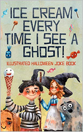 Ice Cream Every Time I See A Ghost: Illustrated Halloween Joke Book (English Edition)