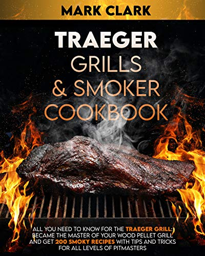 TRAEGER GRILLS & SMOKER COOKBOOK: All You Need To Know For The Traeger Grill: Became The Master Of Your Wood Pellet Grill and Get 200 Smoky Recipes With ... All Levels Of Pitmasters (English Edition)