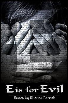 E is for Evil (Alphabet Anthologies Book 5) by [Rhonda Parrish, Beth Cato, Laura VanArendonk Baugh, L.S. Johnson, Brittany Warman, Sara Cleto, C.S. MacCath, Sucanne J. Willis, Andrew Bourelle, Hal J. Friesen]