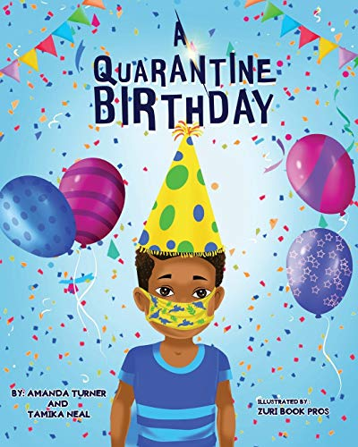 A Quarantine Birthday: A Pandemic Inspired Birthday Story for Children (K-3) that Supports Parents, Educators and Health Related Professionals