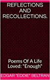 Reflections And Recollections.: Poems Of A Life Loved: 'Enough' (Reflections and Recollections: Poems of a life loved. 'Enough')