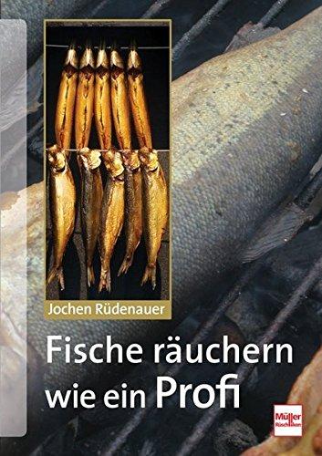 Fische räuchern wie ein Profi: Technik - Tipps - Rezepte