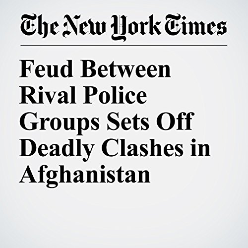 Feud Between Rival Police Groups Sets Off Deadly Clashes in Afghanistan copertina