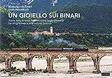 Un gioiello sui binari. Storia della ferrovia Pedemontana Sacile-Gemona tra emigrazione e promozione turistica