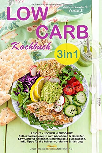 Low Carb Kochbuch 3in1: LEICHT – LECKER - LOW CARB!...