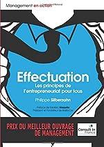 Effectuation - Les principes de l'entrepreneuriat pour tous de Philippe Silberzahn