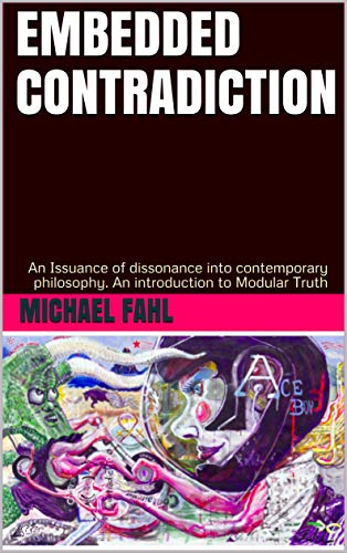 EMBEDDED CONTRADICTION: An Issuance of dissonance into contemporary philosophy. An introduction to Modular Truth