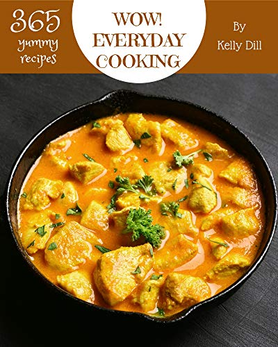 Wow! 365 Yummy Everyday Cooking Recipes: Explore Yummy Everyday Cooking Cookbook NOW! (English Edition)