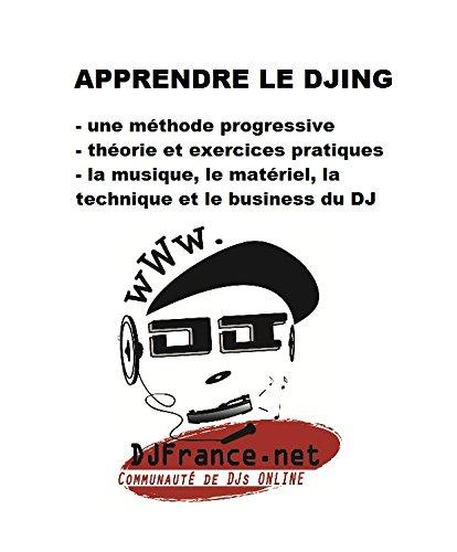 Apprendre le DJing: Apprendre à mixer, et devenir DJ. Méthode d'apprentissage ludique. (French Edition)