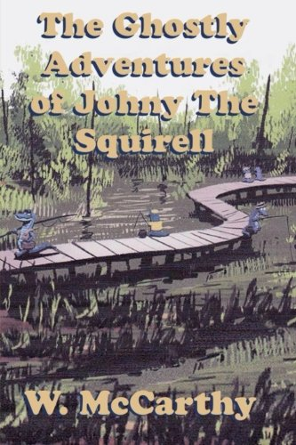 Book: The Ghostly Adventures of Johnny the Squirrel by Wilbur McCarthy