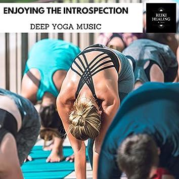 Enjoying The Introspection - Deep Yoga Music