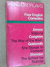 Four English Comedies of the 17th and 18th Centuries: Volpone; The Way of The World; She Stoops to Conquer; The School For...