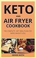 Keto and Air Fryer Cookbook: The Complete Diet Meal Plan for Rapid Weight Loss. (Keto and Air Fryer Spanish Version)