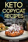 Keto Copycat Recipes: Delicious, Quick, Healthy, and Easy to Follow Cookbook For Making Your...