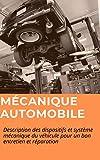 Mécanique Automobile : Description des dispositifs et système mécanique du véhicule pour un bon entretien et réparation (French Edition)