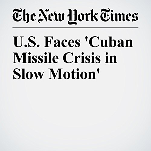 U.S. Faces 'Cuban Missile Crisis in Slow Motion' audiobook cover art