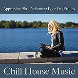 Apprendre plus facilement pour les études: chill house music