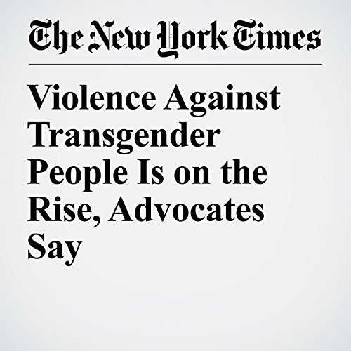 Violence Against Transgender People Is on the Rise, Advocates Say copertina