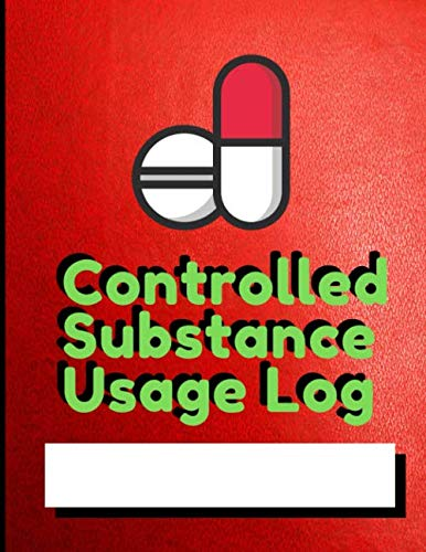 Controlled Substance Usage Log book: Journal notebook diary for patients medication usage both men and women for accurate records documents and additional notes to control and capture the dosage use PDF Books